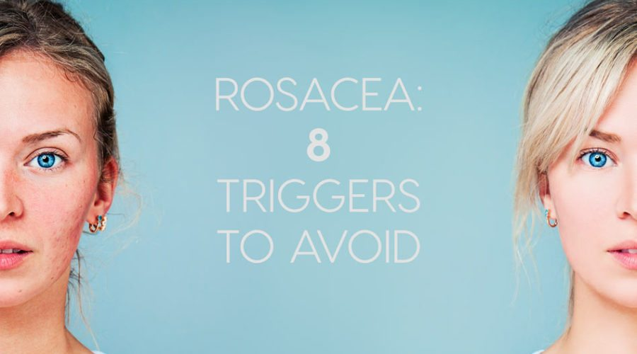 Rosacea: 8 Triggers to Avoid